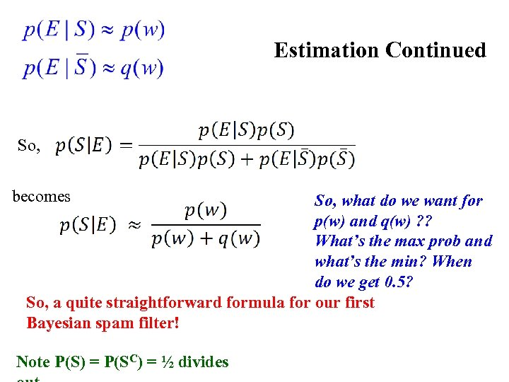 Estimation Continued So, becomes So, what do we want for p(w) and q(w) ?