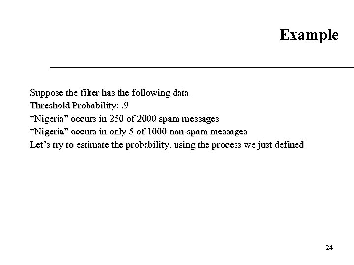 """Example Suppose the filter has the following data Threshold Probability: . 9 """"Nigeria"""" occurs"""