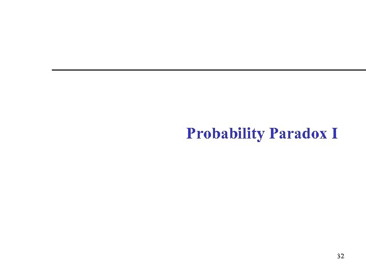 Probability Paradox I 32