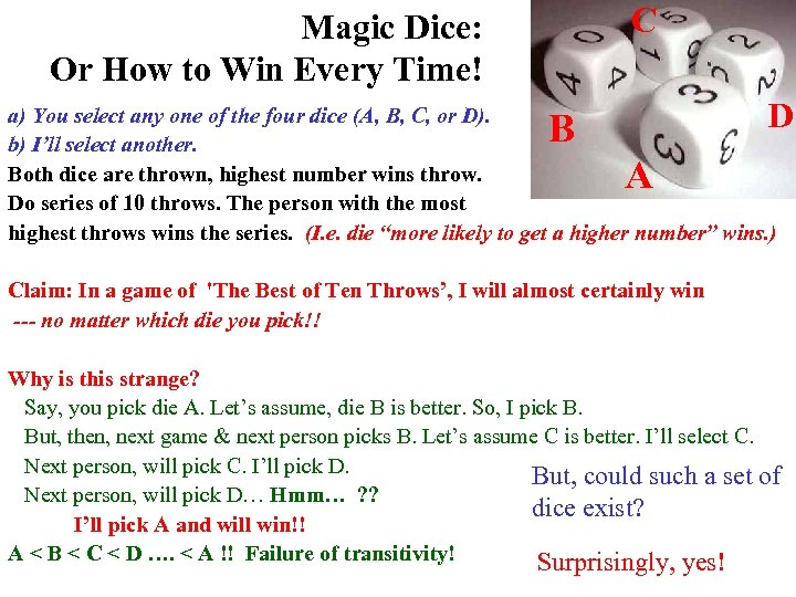 C Magic Dice: Or How to Win Every Time! D a) You select any