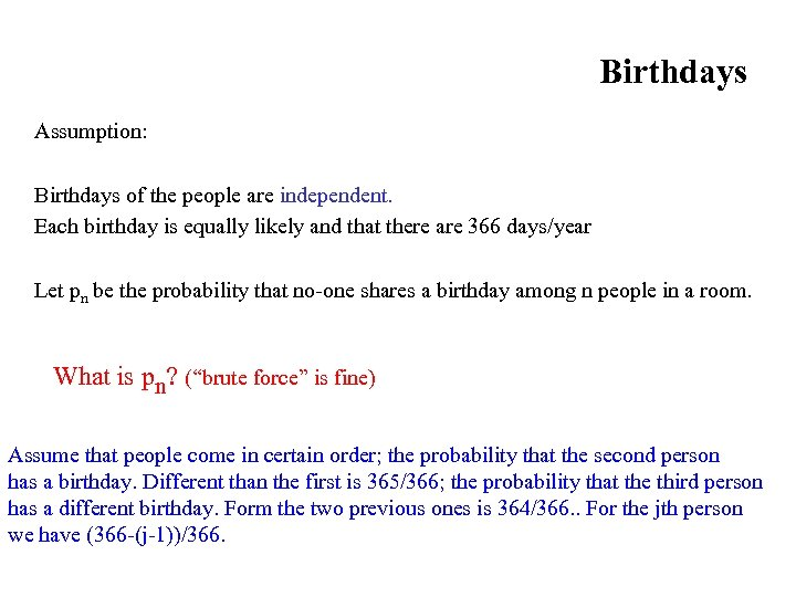 Birthdays Assumption: Birthdays of the people are independent. Each birthday is equally likely and