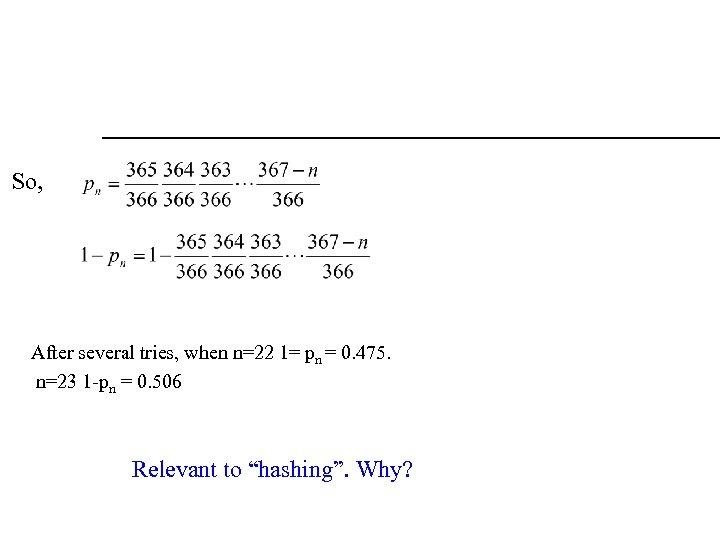 So, After several tries, when n=22 1= pn = 0. 475. n=23 1 -pn