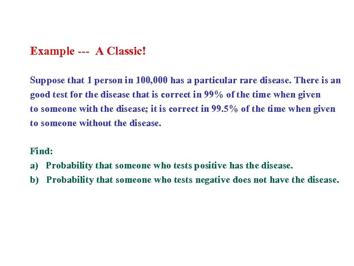Example --- A Classic! Suppose that 1 person in 100, 000 has a particular