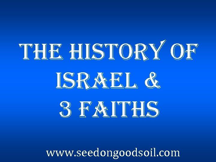 the history of israel & 3 faiths www. seedongoodsoil. com