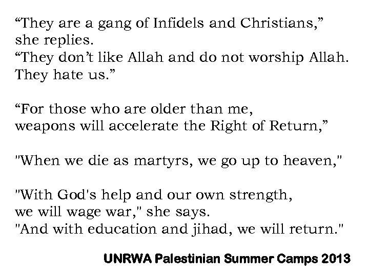 """""""They are a gang of Infidels and Christians, """" she replies. """"They don't like"""