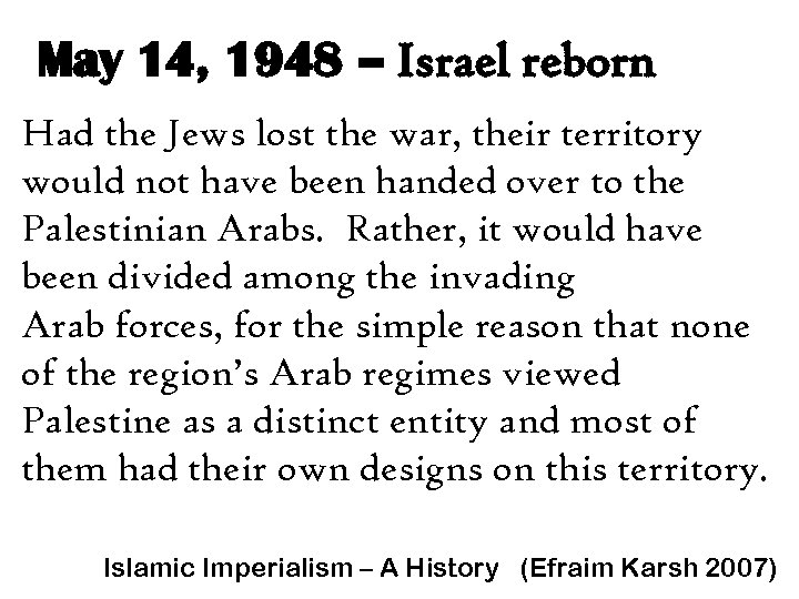 May 14, 1948 – Israel reborn Had the Jews lost the war, their territory