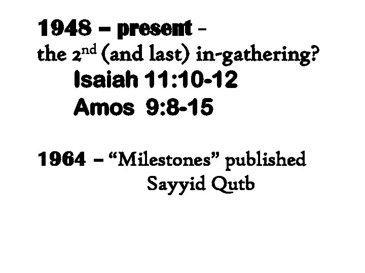 1948 – present – the 2 nd (and last) in-gathering? Isaiah 11: 10 -12