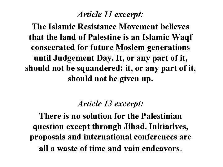 Article 11 excerpt: The Islamic Resistance Movement believes that the land of Palestine is