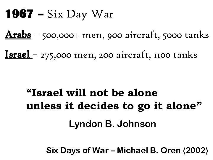1967 – Six Day War Arabs – 500, 000+ men, 900 aircraft, 5000 tanks