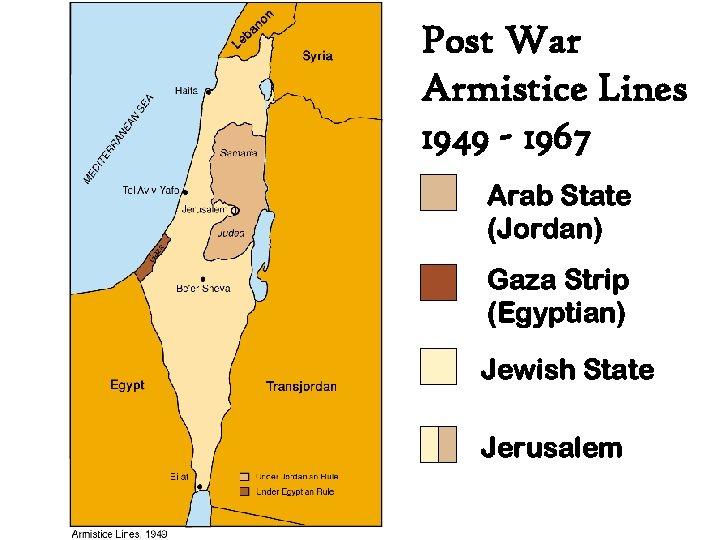 Post War Armistice Lines 1949 - 1967 Arab State (Jordan) Gaza Strip (Egyptian) Jewish