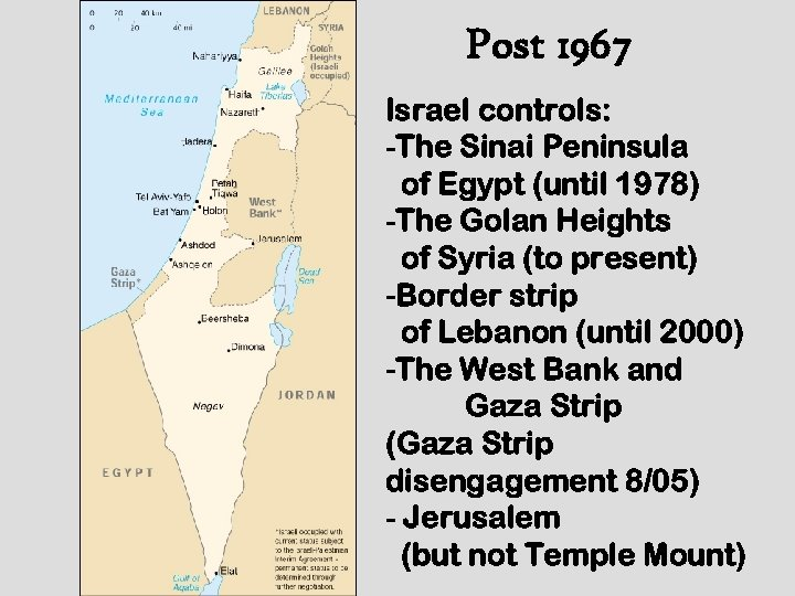 Post 1967 Israel controls: -The Sinai Peninsula of Egypt (until 1978) -The Golan Heights