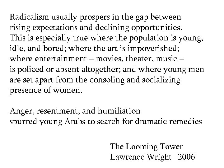Radicalism usually prospers in the gap between rising expectations and declining opportunities. This is