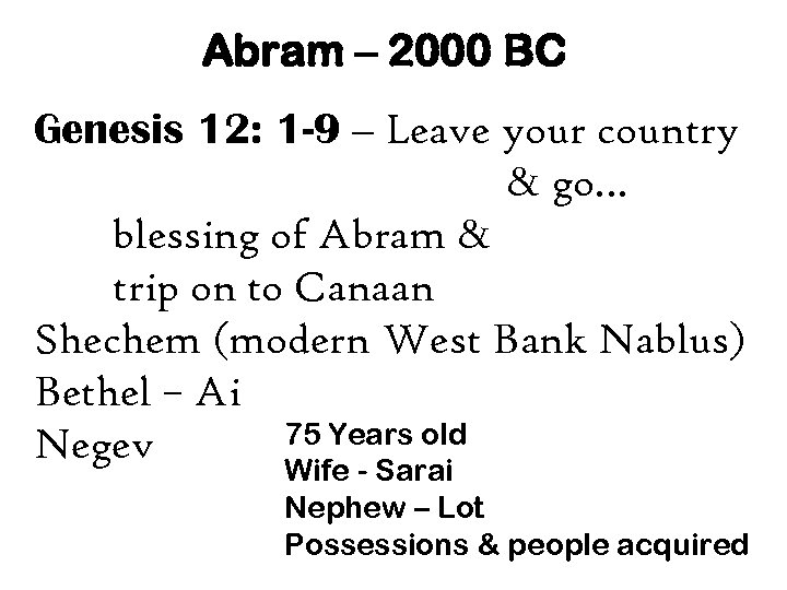 Abram – 2000 BC Genesis 12: 1 -9 – Leave your country & go…