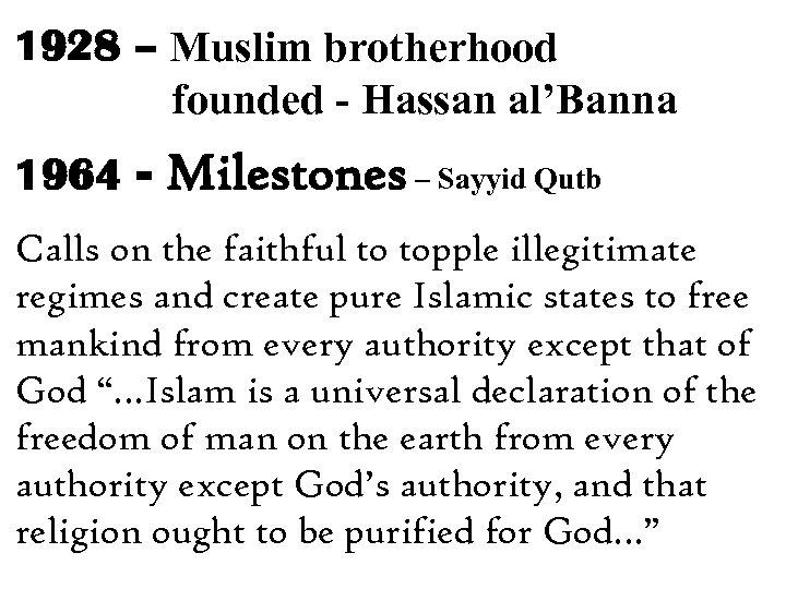 1928 – Muslim brotherhood founded - Hassan al'Banna 1964 - Milestones – Sayyid Qutb