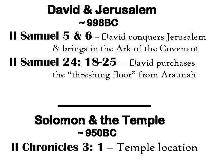 David & Jerusalem II II ~ 998 BC Samuel 5 & 6 – David