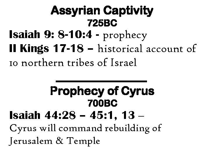 Assyrian Captivity 725 BC Isaiah 9: 8 -10: 4 - prophecy II Kings 17