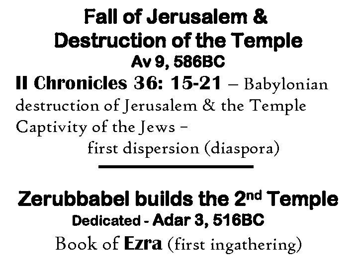 Fall of Jerusalem & Destruction of the Temple Av 9, 586 BC II Chronicles