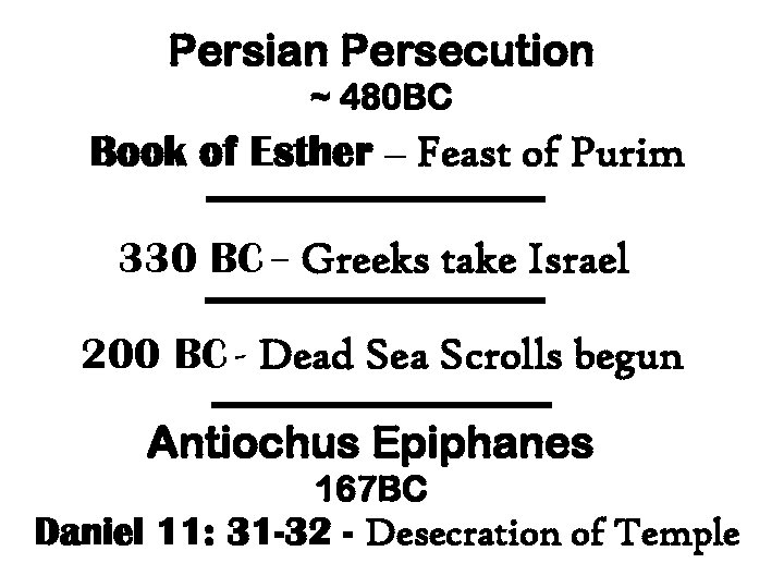 Persian Persecution ~ 480 BC Book of Esther – Feast of Purim 330 BC