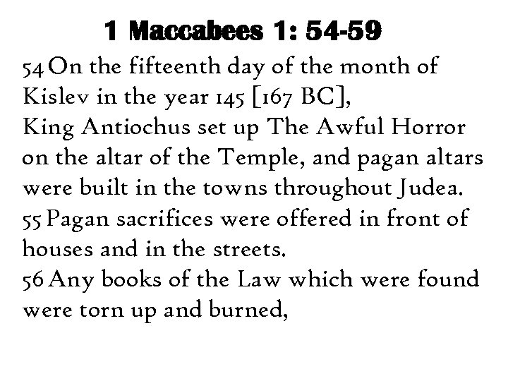 1 Maccabees 1: 54 -59 54 On the fifteenth day of the month of