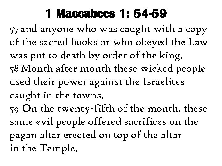1 Maccabees 1: 54 -59 57 and anyone who was caught with a copy
