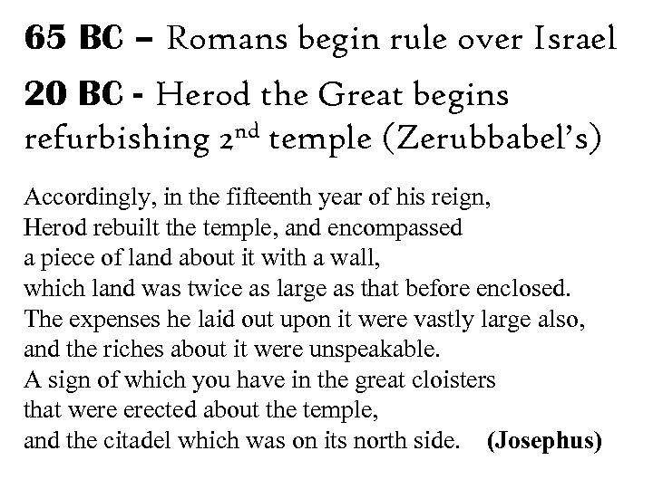 65 BC – Romans begin rule over Israel 20 BC - Herod the Great