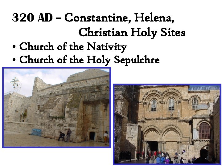 320 AD – Constantine, Helena, Christian Holy Sites • Church of the Nativity •