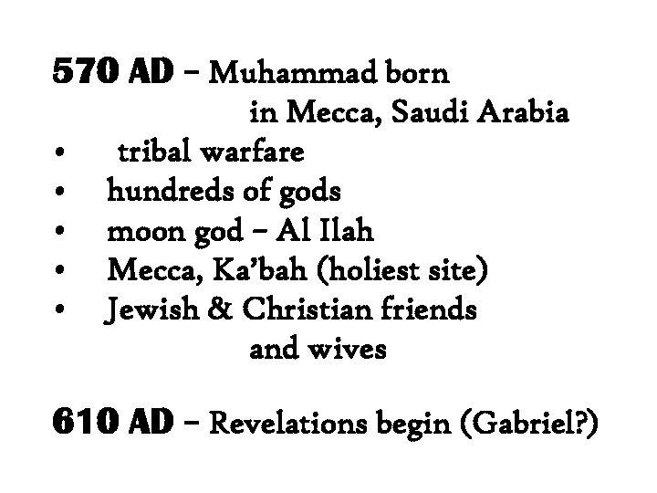 570 AD – Muhammad born • • • in Mecca, Saudi Arabia tribal warfare