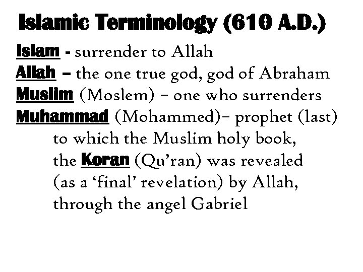 Islamic Terminology (610 A. D. ) Islam - surrender to Allah – the one