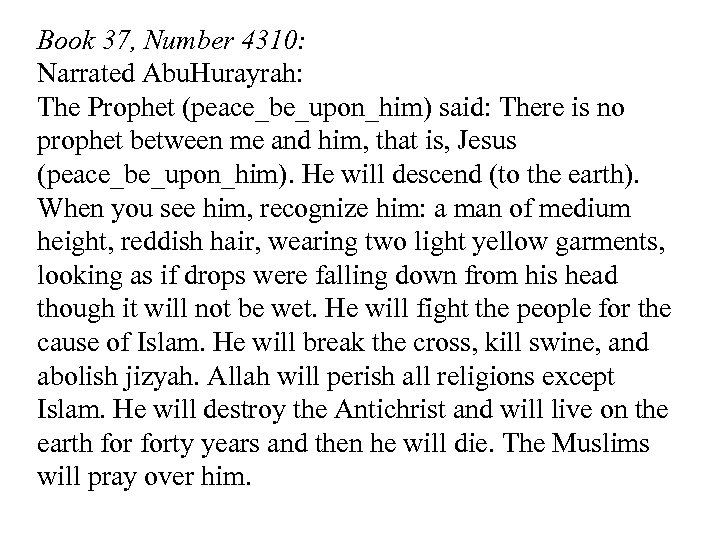 Book 37, Number 4310: Narrated Abu. Hurayrah: The Prophet (peace_be_upon_him) said: There is no