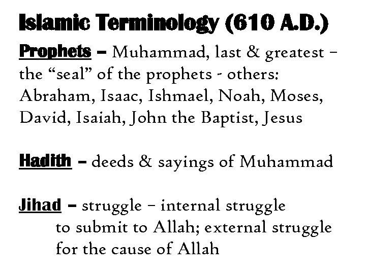 Islamic Terminology (610 A. D. ) Prophets – Muhammad, last & greatest – the