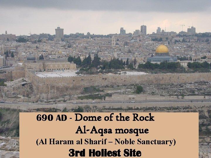 690 AD - Dome of the Rock Al-Aqsa mosque (Al Haram al Sharif –