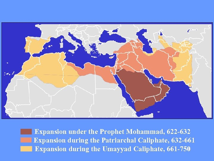 Expansion under the Prophet Mohammad, 622 -632 Expansion during the Patriarchal Caliphate, 632
