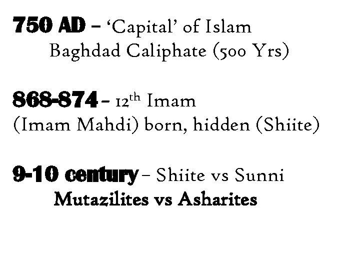 750 AD – 'Capital' of Islam Baghdad Caliphate (500 Yrs) 868 -874 – 12