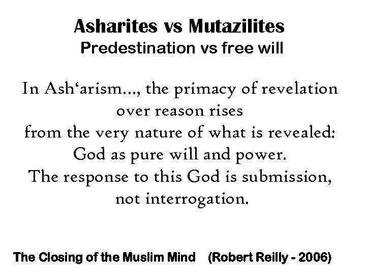 Asharites vs Mutazilites Predestination vs free will In Ash'arism…, the primacy of revelation over