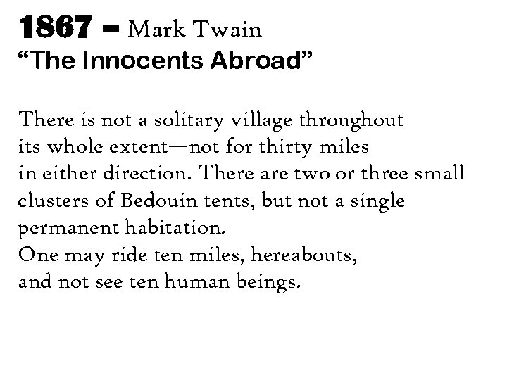 """1867 – Mark Twain """"The Innocents Abroad"""" There is not a solitary village throughout"""