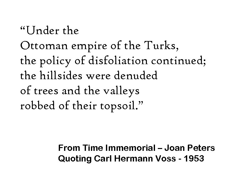 """""""Under the Ottoman empire of the Turks, the policy of disfoliation continued; the hillsides"""