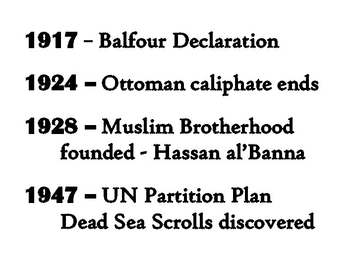 1917 – Balfour Declaration 1924 – Ottoman caliphate ends 1928 – Muslim Brotherhood founded