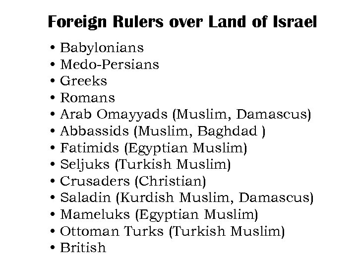 Foreign Rulers over Land of Israel • • • • Babylonians Medo-Persians Greeks Romans