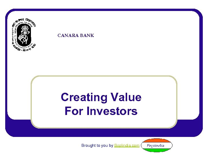 CANARA BANK Creating Value For Investors Brought to you by Bsplindia. com