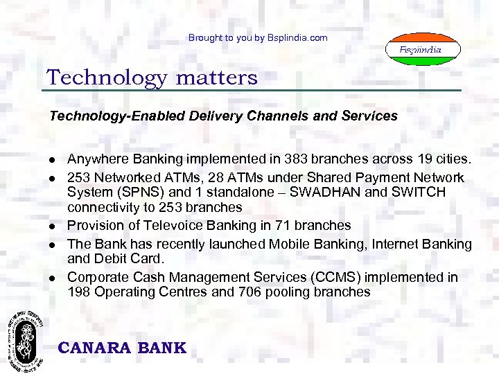 Brought to you by Bsplindia. com Technology matters Technology-Enabled Delivery Channels and Services l