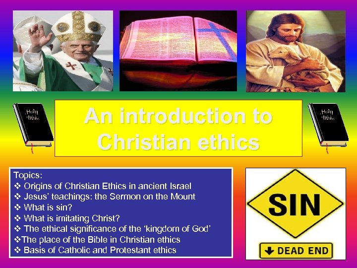 An introduction to Christian ethics Topics: v Origins of Christian Ethics in ancient Israel