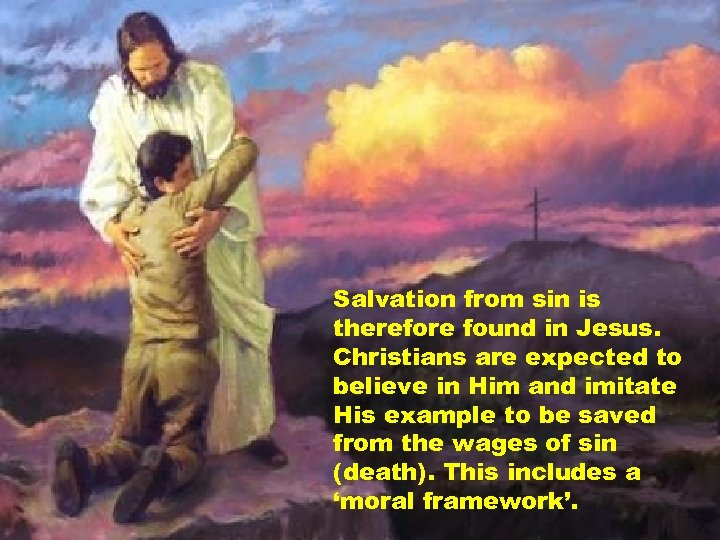 Salvation from sin is therefore found in Jesus. Christians are expected to believe in