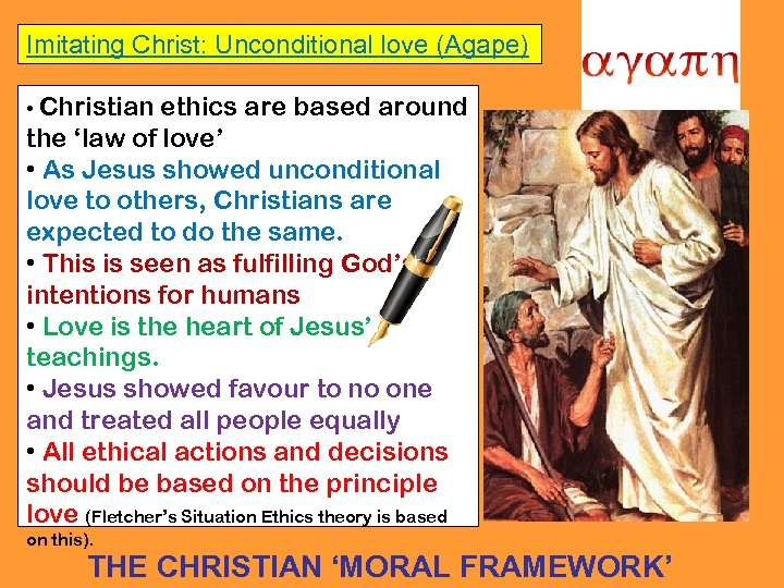 Imitating Christ: Unconditional love (Agape) • Christian ethics are based around the 'law of