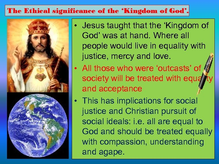 The Ethical significance of the 'Kingdom of God'. • Jesus taught that the 'Kingdom
