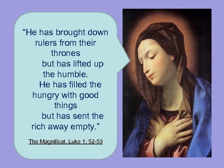 """""""He has brought down rulers from their thrones but has lifted up the humble."""