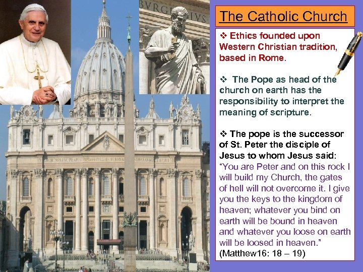 The Catholic Church v Ethics founded upon Western Christian tradition, based in Rome. v