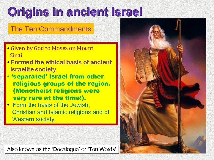 Origins in ancient Israel The Ten Commandments • Given by God to Moses on