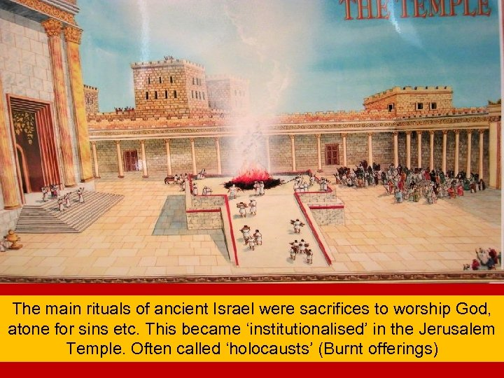 The main rituals of ancient Israel were sacrifices to worship God, atone for sins