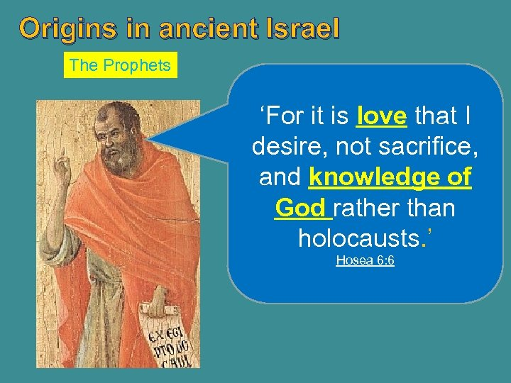 Origins in ancient Israel The Prophets 'For it is love that I desire, not