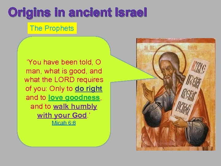 Origins in ancient Israel The Prophets 'You have been told, O man, what is
